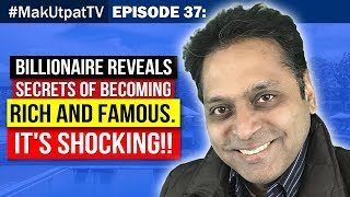Episode 36: Billionaire reveals Secrets of becoming Rich and Famous. It's Shocking!!