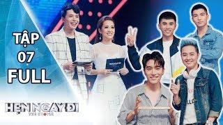 HẸN NGAY ĐI - TẬP 7 Full | Thanh Duy Idol, Will, Châu Đăng Khoa, Cường Seven khẩu chiến