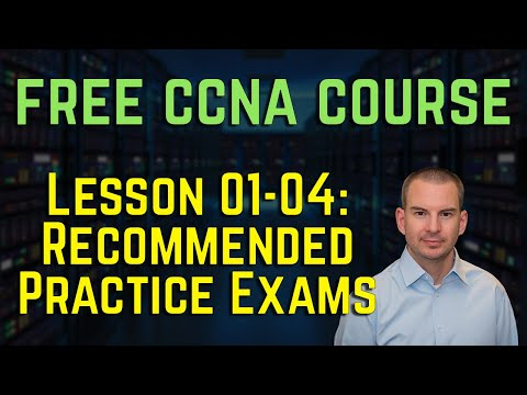 Free CCNA 200-301 Course 01-04: Recommended Practice Exams ...
