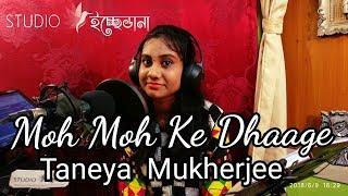 Moh Moh Ke Dhage - taneyamukherjee