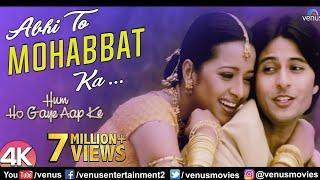 Abhi To Mohabbat Ka -4K Video  Hum Ho Gaye Aap Ke  Apurva Agnihotri & Reema Sen  Hindi Romantic Song