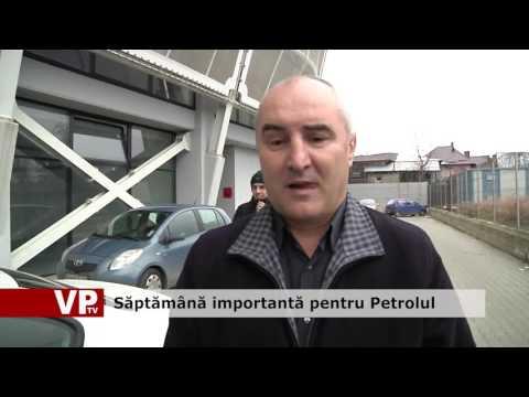 Săptămână importantă pentru Petrolul