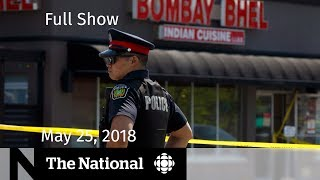 The National for Friday May 25, 2018 — Mississauga Bombing, Harvey Weinstein, Abortion
