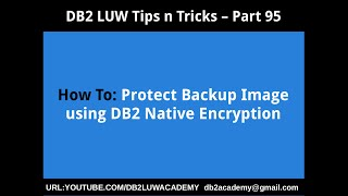DB2 Tips n Tricks Part 95 - How To Protect Backup Image using DB2 Native Encryption