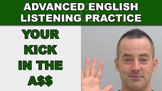 Your Kick In The A$$ - How to Speak English Fluently - Advanced English Listening Practice - 77