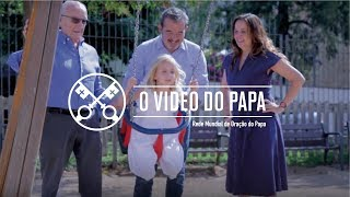 A família é um tesouro – O Vídeo do Papa – Agosto 2018