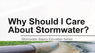 Why Should I Care About Stormwater?
