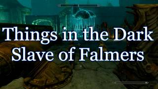 Skyrim Things in the Dark  part 2 Slave of falmers Рабыня фалмеров