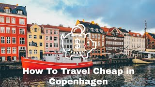 How to Travel Cheap in Copenhagen | Tips on Sightseeings, Accommodation, Food