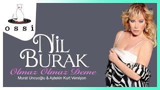 Nil Burak / Olmaz Olmaz Deme ( Murat UNCUOĞLU&Aytekin KURT versiyon)