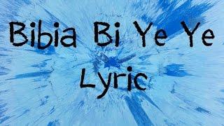 Bibia Bi Ye Ye - Ed Sheeran [Lyric]
