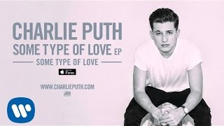 Charlie Puth - Some Type Of Love (Audio)