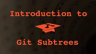 032 Introduction to Git Subtrees