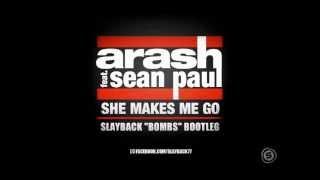 ARASH ft. Sean Paul - She Makes Me Go (Slayback Bombs Bootleg)