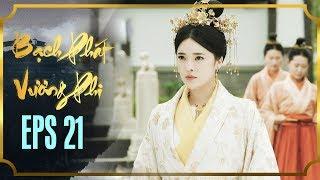 BẠCH PHÁT VƯƠNG PHI - TẬP 21 [FULL HD] | Phim Cổ Trang Hay Nhất | Phim Mới 2019