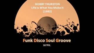BOBBY THURSTON - Life Is What You Make It (1982)