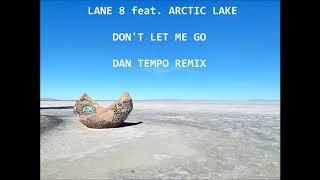 LANE 8 Feat  ARCTIC LAKE   DON'T LET ME GO   DAN TEMPO REMIX