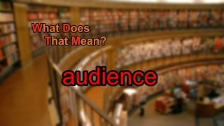 What does audience mean?