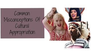 Misconceptions of Cultural Appropriation