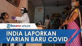 Setelah Inggris dan Brazil, Kini India Laporkan Varian Baru Virus Corona, Ahli Keluarkan Peringatan