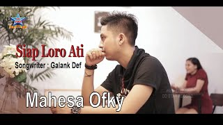 Download lagu Mahesa Ofky Siap Loro Ati Mp3