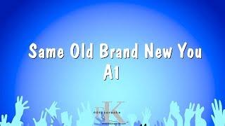 Same Old Brand New You - A1 (Karaoke Version)