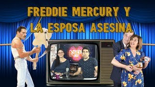 NPI 646 (2018-08-16) Freddie Mercury y la esposa asesina