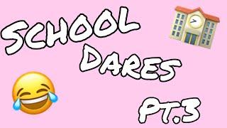 School Dares Pt.3