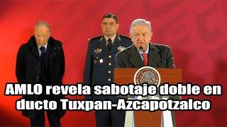 AMLO revela sabotaje doble en ducto Tuxpan-Azcapotzalco