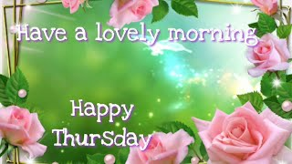 Have A Lovely Morning 💕🎈 Happy Thursday 💐💕 Wishes, Greetings, Whatsapp Video Message