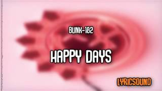 Blink 182 | Happy Days | Lyrics