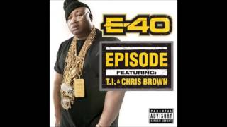 E-40 ft. Chris Brown & T.I. - Episode Lyrics