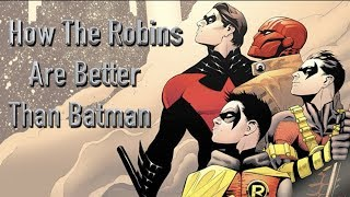 How The Robins Are Better Than Batman