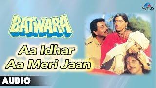 Batwara : Aa Idhar Aa Meri Jaan Full Audio Song   - YouTube