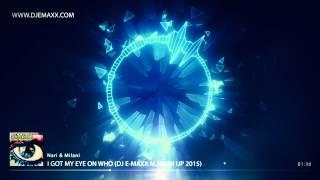 Nari & Milani - I Got My Eye On You Who (DJ E-MAXX re- Mash Up)
