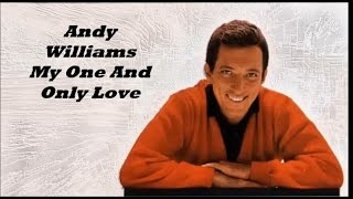 Andy Williams........My One And Only Love.