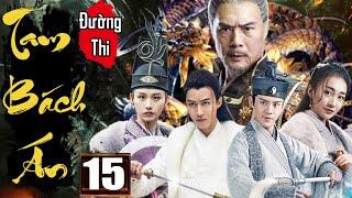 Phim Hay 2020 | Đường Thi Tam Bách Án - Tập 15 | Phim Bộ Kiếm Hiệp Trung Quốc Thuyết Minh