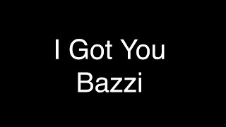 Bazzi - I Got You [Lyrics]
