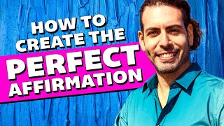 How to create the most powerful affirmations in existance