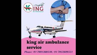 Take the King Air Ambulance Service in Mumbai for Ailing Relocation