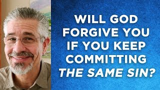 Will God Forgive You If You Keep Repeating the Same Sin Over and Over Again?