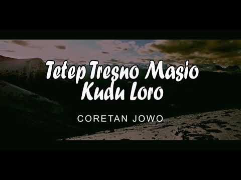 , title : 'TETEP TRESNO MASIO KUDU LORO'