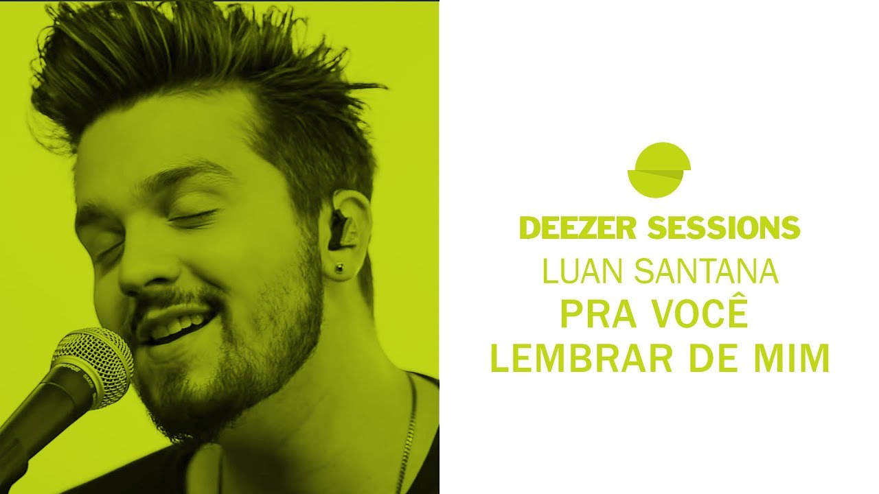Luan Santana - Pra Você Lembrar de Mim | Deezer Sessions