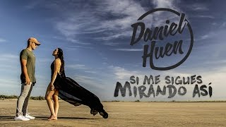 Si Me Sigues Mirando Asi - Daniel Huen  (Video)