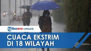 BMKG Peringatkan 19 Januari Cuaca Ekstrim di 18 Wilayah: Waspada Hujan Lebat Serta Angin Kencang