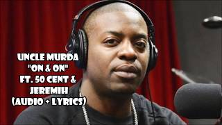 Uncle Murda - On & On ft. 50 Cent & Jeremih (audio + lyrics)