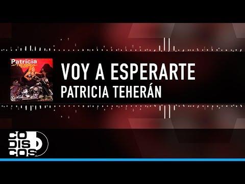 Voy A Esperarte,  Vídeo Letra Patricia Teherán