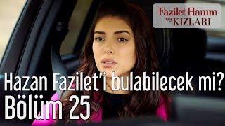 Fazilet Hanım ve Kızları 25. Bölüm - Hazan Fazilet'i Bulabilecek mi?