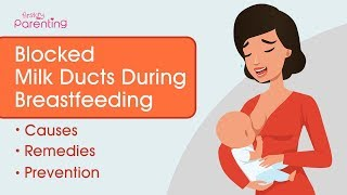Blocked Milk Ducts During Breastfeeding - Causes, Remedies and Prevention