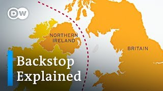 Why the Brexit Backstop is so important for Northern Ireland and Britain | DW News